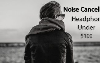 Top 5 Picks – Best Noise Cancelling Headphones available under $100